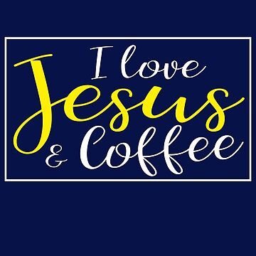 I Love Jesus & Coffee by STdesigns