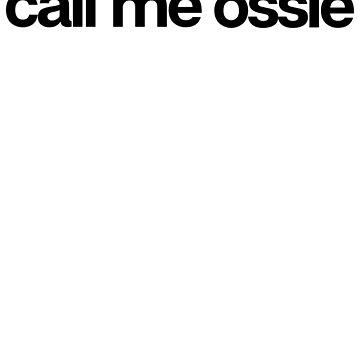 Call Me Ossie - Hipster Names Tees Girls by kozjihqa