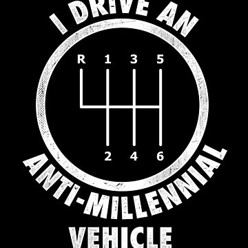I Drive an Anti-Millennial Vehicle by TheTeeSupplyCo