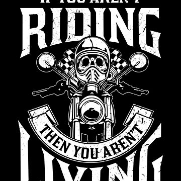 If you're riding - Skull Biker by valuestees
