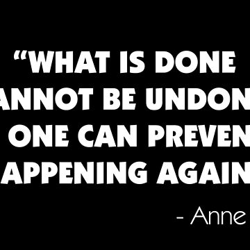 What is Done Cannot be Undone, But One Can Prevent it Happening Again - Anne Frank (white) by designite