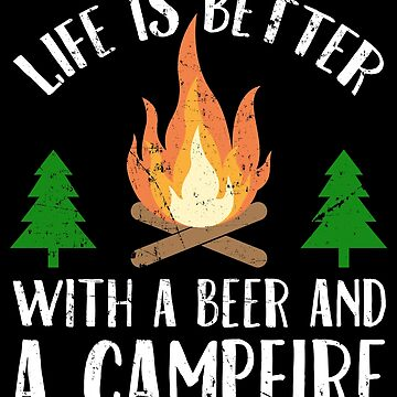 Life is better with a beer and a campfire - Funny Camping by alexmichel