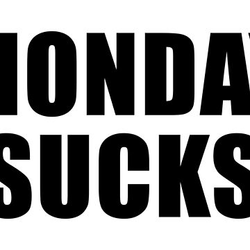 MONDAY SUCKS by limitlezz