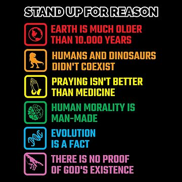 Stand Up For Reason - Earth Is Older Than 10000 Years - Humans And Dinosaurs Didn't Coexist - Praying Isn't Better Than Medicine - Evolution Is A Fact - There Is No Proof Of God by radvas