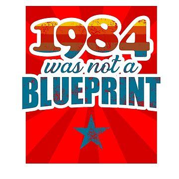 "Anti-Trump Anti-Tyranny ""1984 Was Not A Blueprint"" by focodesigns"