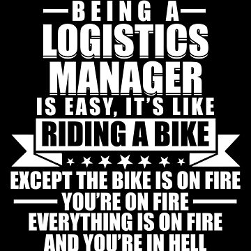 Being A Logistics Manager is Easy by ThreadsNouveau