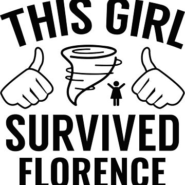 This Girl Survived Florence by CreativeTrail