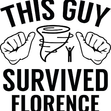 This Guy Survived Florence by CreativeTrail
