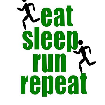 Eat Sleep Run Repeat Running Marathon Training by Johnny1990