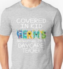 Covered In Kid Germs No Worries I'm A Daycare Teacher Unisex T-Shirt