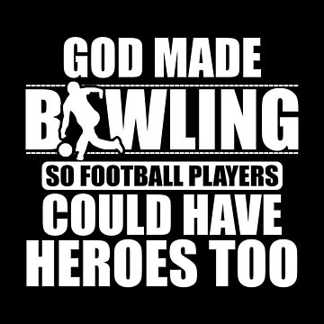 God Made Bowling So Softball Players Could Have Heroes Too by ThreadsNouveau