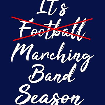 It's Marching Band Season Not Football by STdesigns