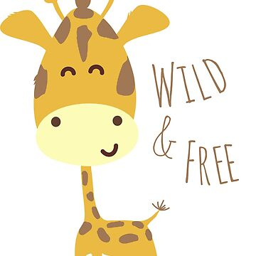Giraffe Cute Animal Design - Wild and Free Quote by Anartsysoul