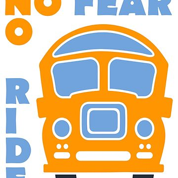 No fear no ride funny saying bus driver by tamerch