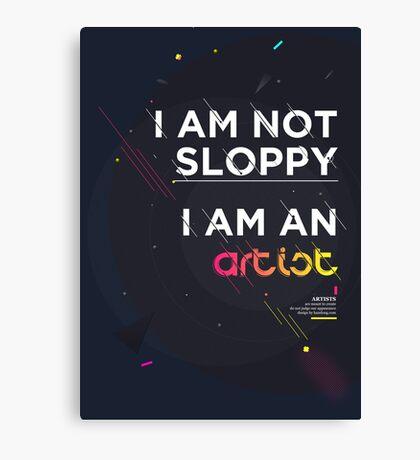 I'm not sloppy, I'm an artist Canvas Print