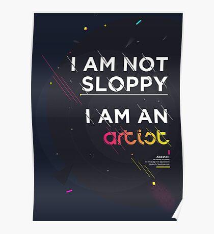 I'm not sloppy, I'm an artist Poster