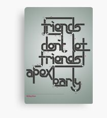 Friends don't let friends apex early Canvas Print