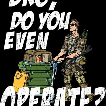 Bro, Do You Even Operate? by 461VCC