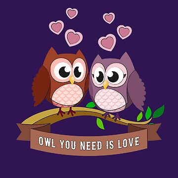 Owl, we need is love. Love, Happy Owls,  by MySunLife