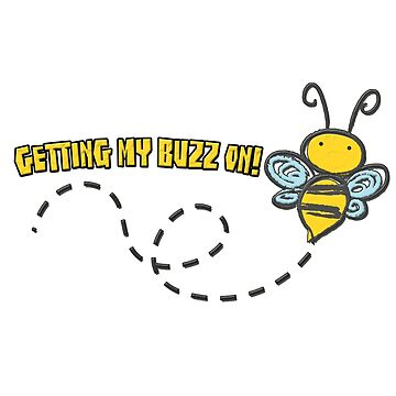 "Bee ""Getting My Buzz On!"" by gorff"