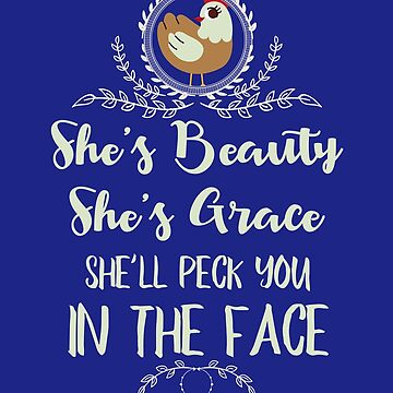 She's Beauty She's Grace She'll Peck You In The Face by deepsenses