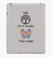 Life has a beautiful crazy design iPad Case/Skin