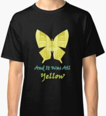 And it was all yellow Classic T-Shirt