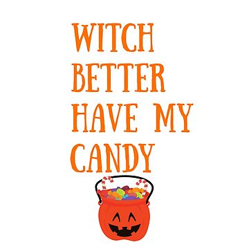 Funny Halloween TShirt Witch Better Have My Candy by karolynmarie