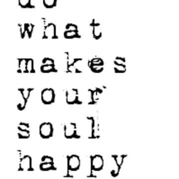 Do What Makes Your Soul Happy - Inspirational Quote by Vintage-Rose