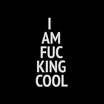 I am fucking cool by hypnotzd