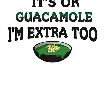 Avocado It's OK Guacamole I'm Extra Too by karolynmarie
