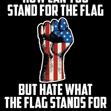 How Can You Stand For the Flag, But Hate What The Flag Stands For? by UrbanApparel