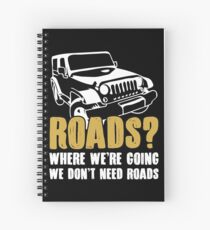 Where We're Going We Don't Need Roads T-shirt Spiral Notebook