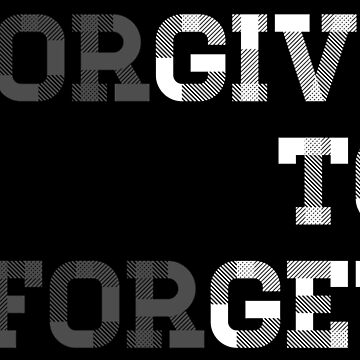 Forgive to forget! Give To Get! by ezyassine