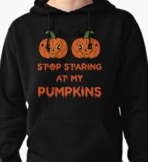 Fun Halloween Shirts | Ideas for Halloween T-shirts - Stop Staring At My Pumpkins Pullover Hoodie