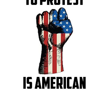 To Protest is American, Anti-Trump Resistance by UrbanApparel