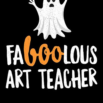 Faboolous (Fabulous) Art Teacher Halloween T-Shirt Ghost by 14thFloor