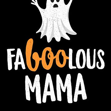 Faboolous (Fabulous) Mama Halloween T-Shirt Ghost by 14thFloor