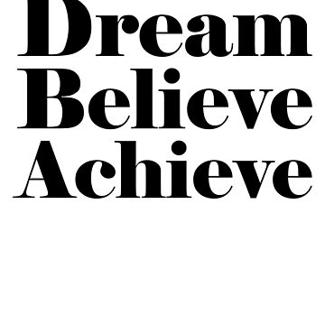 Dream Believe Achieve by cecatto