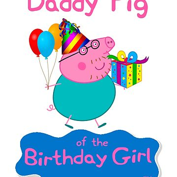 Peppa Pig, Daddy Pig, Daddy of the Birthday Girl, Peppa Pig Family  by ZEETEESAPPAREL