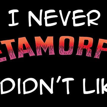 I Never Metamorpho I Didn't Like by 16TonPress