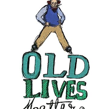 Old Lives Matter - Funny 40th 50th 60th Birthday Gift by railwayblogger