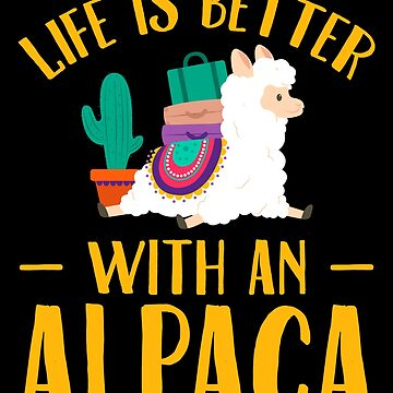 Life is better with an alpaca - Alpaca lover by alexmichel