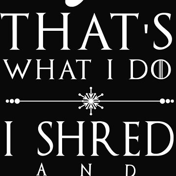 I Shred and I Know Things - White | Snowboard Designs | DopeyArt by DopeyArt