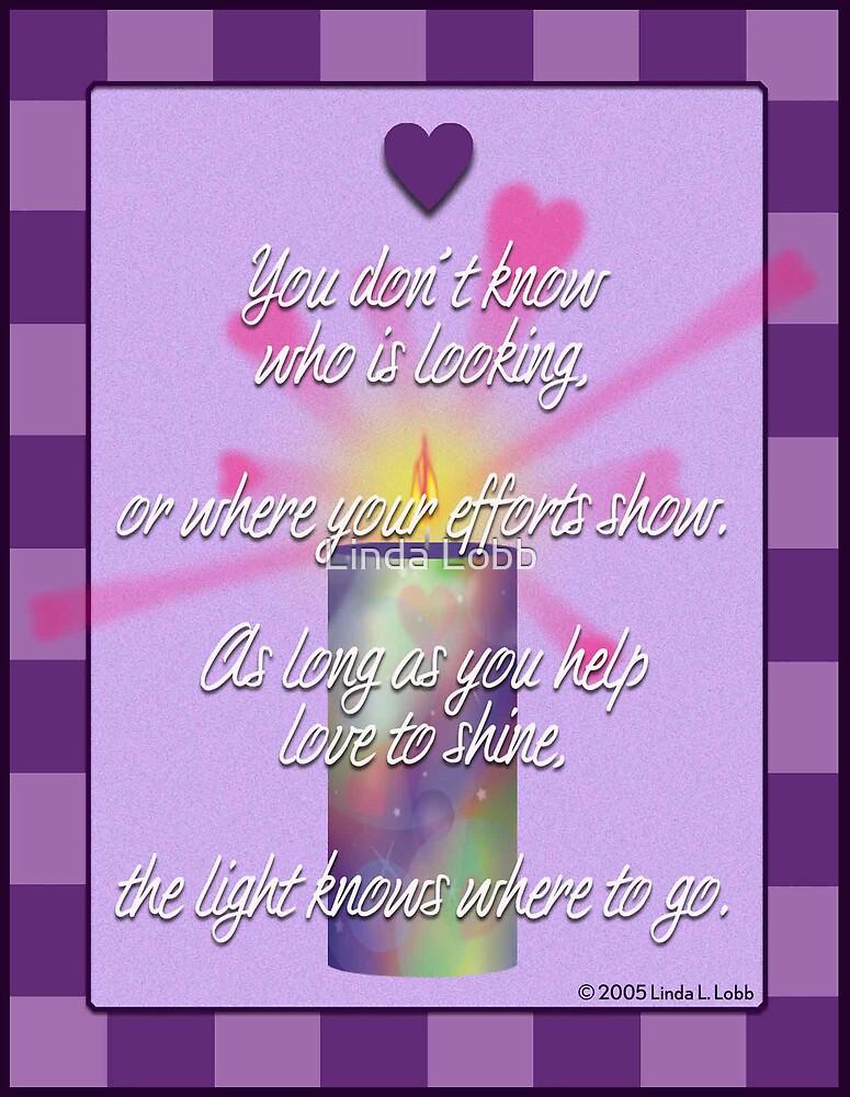 Help love shine. by Linda Lobb
