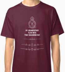 My Grandfather flew with 75NZ Squadron RAF Classic T-Shirt