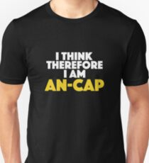I Think Therefore I Am Anarcho-capitalist Unisex T-Shirt