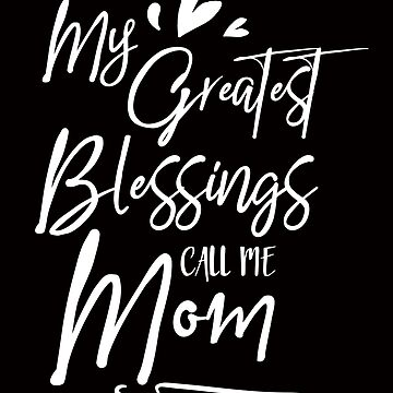 My greatest blessings call me mom by mcko2704