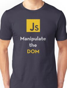 Javascript - Manipulate the DOM Unisex T-Shirt