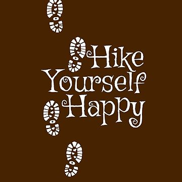Hike Yourself Happy - Gift for Hiking Lovers by Karina2017